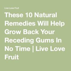 These 10 Natural Remedies Will Help Grow Back Your Receding Gums In No Time | Live Love Fruit