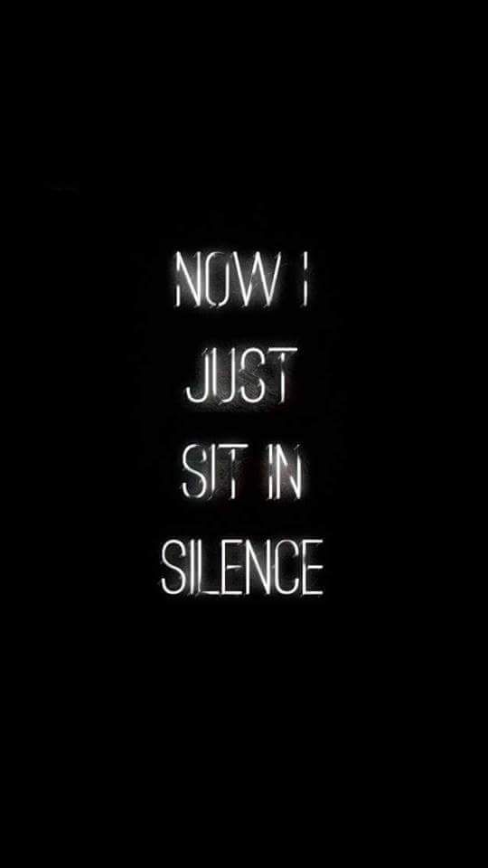 Now I just sit in silence