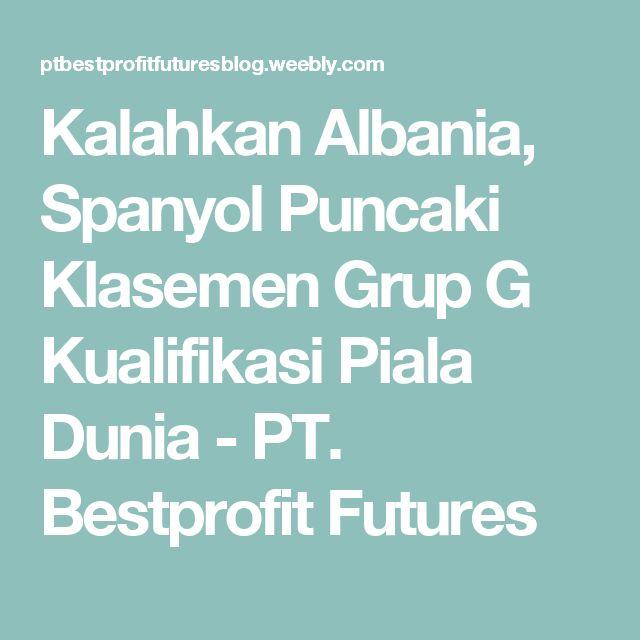 Kalahkan Albania, Spanyol Puncaki Klasemen Grup G Kualifikasi Piala Dunia - PT. Bestprofit Futures