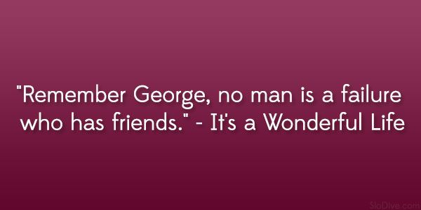 its a wonderful life quote 31 Dramatic Friendship Quotes From Movies