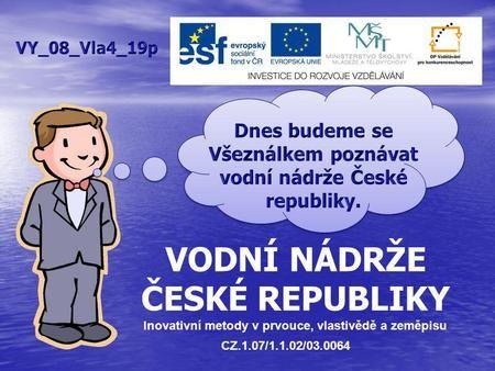 VODNÍ NÁDRŽE ČESKÉ REPUBLIKY Inovativní metody v prvouce, vlastivědě a zeměpisu CZ.1.07/1.1.02/03.0064.