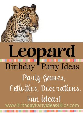 Leopard theme birthday party ideas!   Fun ideas, party games, activities, and more! http://www.birthdaypartyideas4kids.com/leopard-party.htm  Fun party ideas for kids, tweens and teens ages 2, 3, 4, 5, 6, 7, 8, 9, 10, 11, 12, 13, 14, 15, 16, 17 years old.
