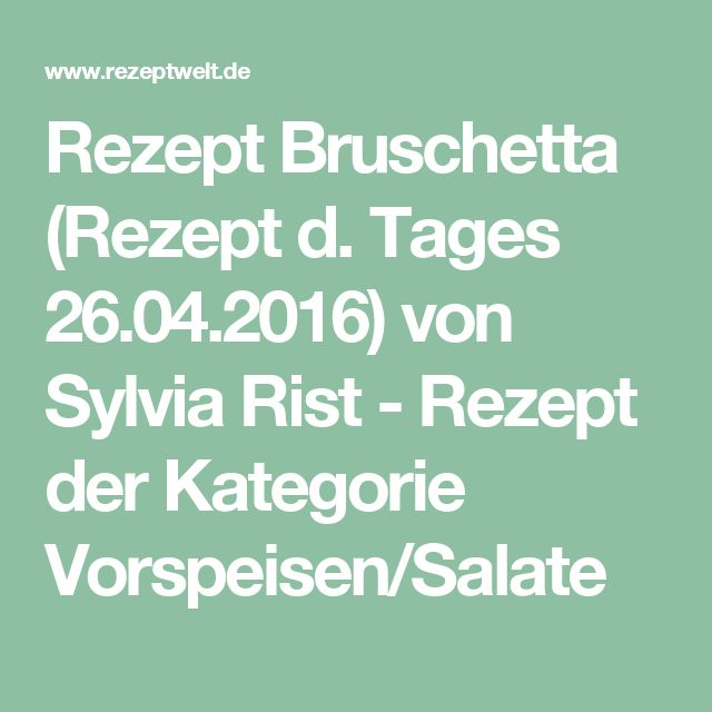 Rezept Bruschetta (Rezept d. Tages 26.04.2016) von Sylvia Rist - Rezept der Kategorie Vorspeisen/Salate