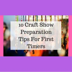 10 Craft Show Preparation Tips For First Timers  http://www.craftmakerpro.com/business-tips/10-craft-show-preparation-tips-first-timers/