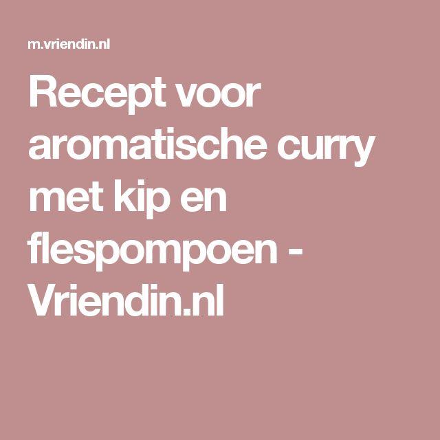 Recept voor aromatische curry met kip en flespompoen - Vriendin.nl