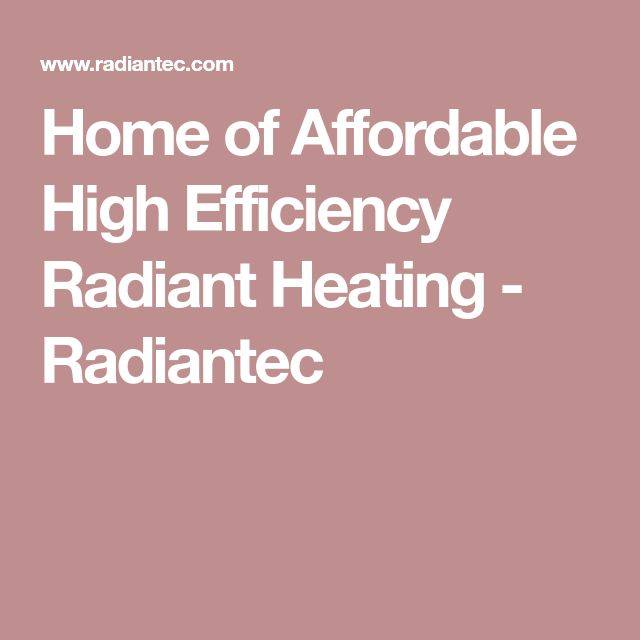 Home of Affordable High Efficiency Radiant Heating - Radiantec