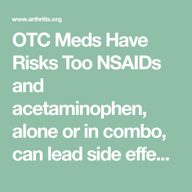 OTC Meds Have Risks Too NSAIDs and acetaminophen, alone or in combo, can lead side effects.