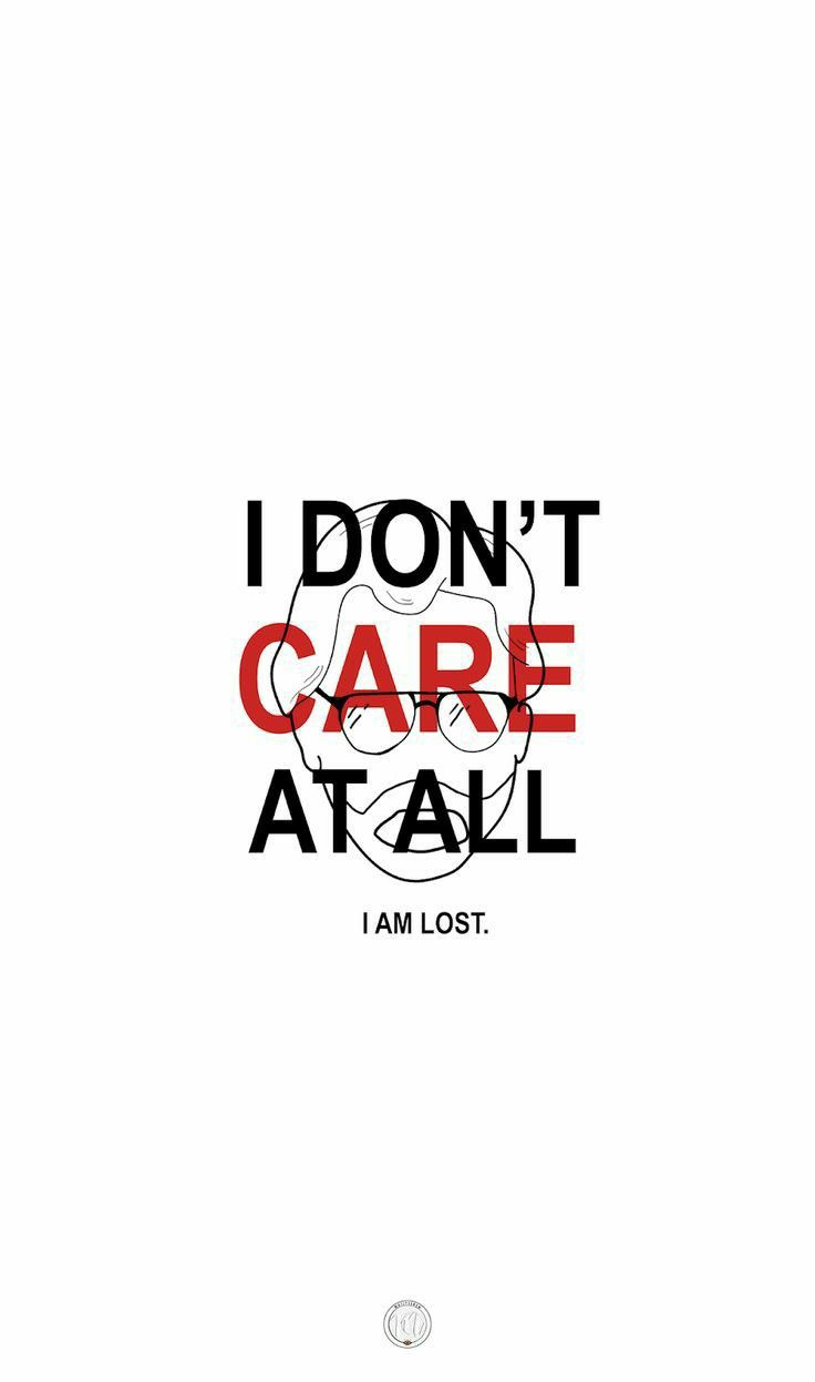 I Don T Care At All I Am Lost In 2020 With Images Wallpaper