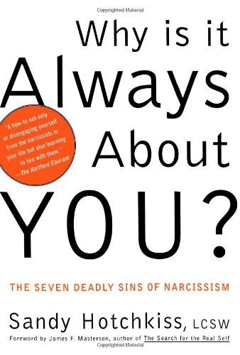Understanding why a loved one is so focused on themselves... Why Is It Always About You? : The Seven Deadly Sins of Narcissism