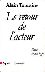 Alain Touraine, LE RETOUR DE L'ACTEUR. ESSAI DE SOCIOLOGIE.