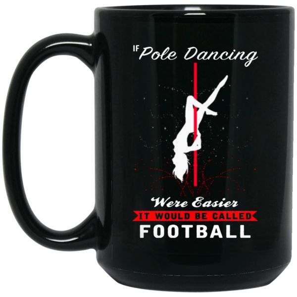 Pole Dancing Mug Pole Dancing Were Easier It Would Be Called Football Coffee Mug Tea Mug Pole Dancing Mug Pole Dancing Were Easier It Would Be Called Football C