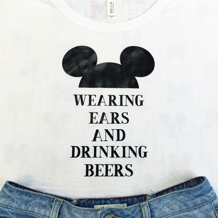 Wearing Ears and Drinking Beers Disney white vneck by SunshineWithJess on Etsy https://www.etsy.com/listing/449241064/wearing-ears-and-drinking-beers-disney