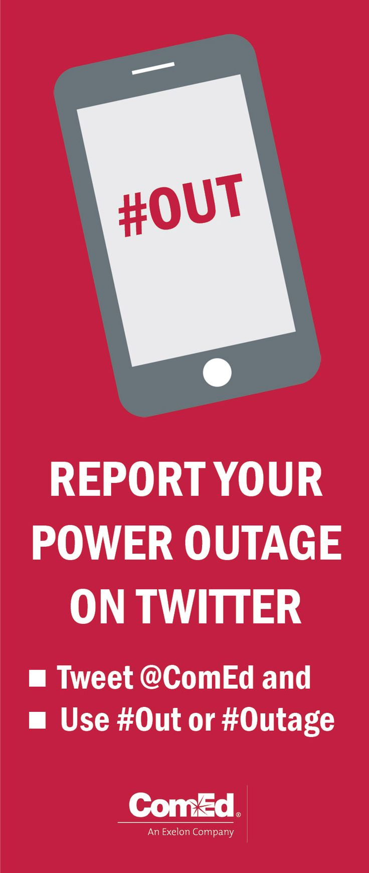Stay ahead of the weather! Register your ComEd account number to your Twitter handle and tweet #OUT to report power outages.