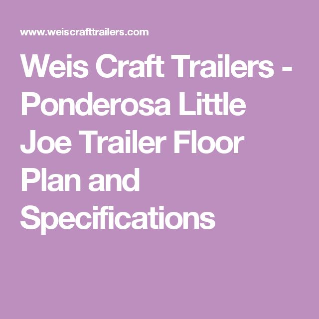 Weis Craft Trailers - Ponderosa Little Joe Trailer Floor Plan and Specifications