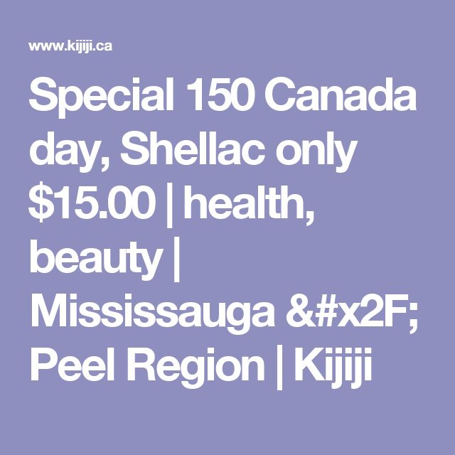 Special 150 Canada day, Shellac only $15.00 | health, beauty | Mississauga / Peel Region | Kijiji