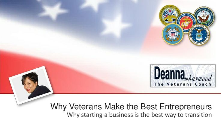 why-veterans-make-the-best-entrepreneurs by Deanna Wharwood via Slideshare