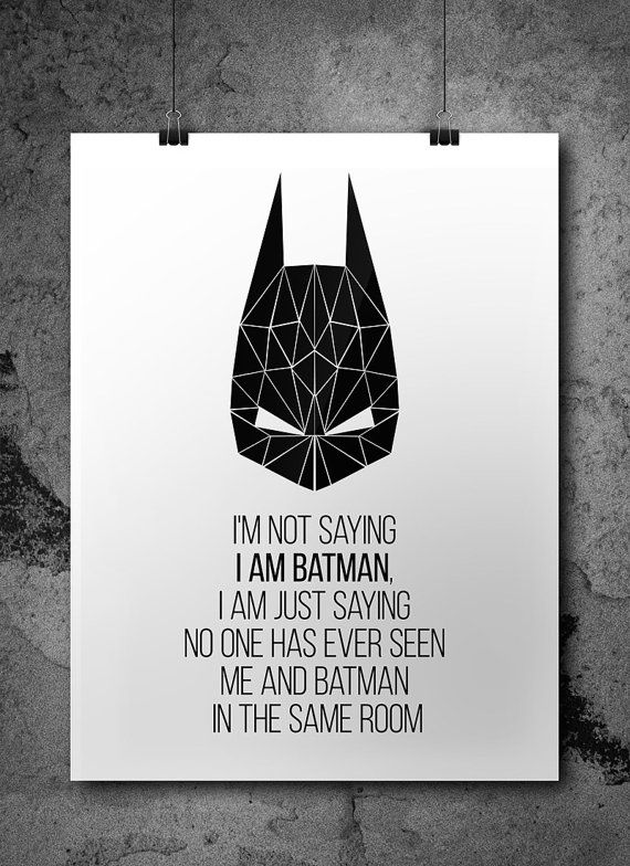 Printable black geometrical superhero Batman mask and the Quote: Im not saying I am batman, I am just saying no one has ever seen me and batman in the