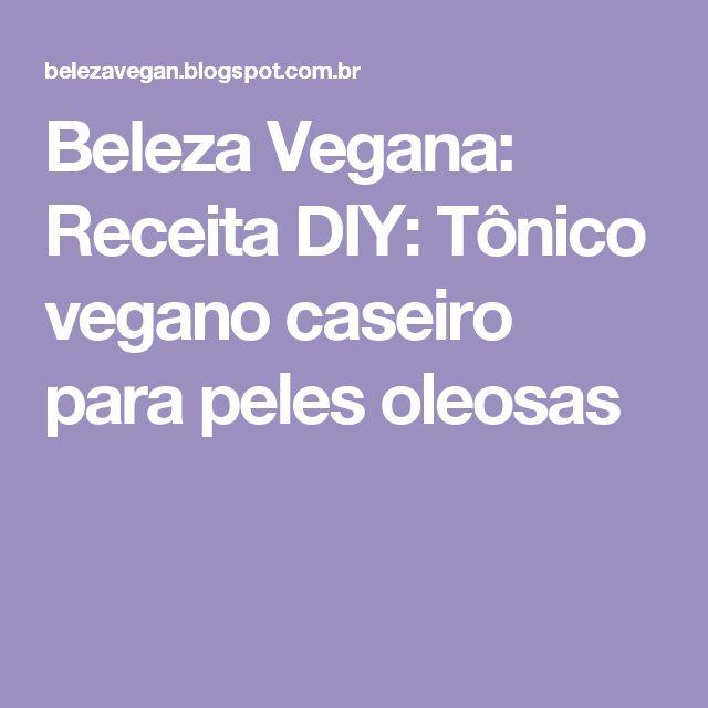Beleza Vegana: Receita DIY: Tônico vegano caseiro para peles oleosas