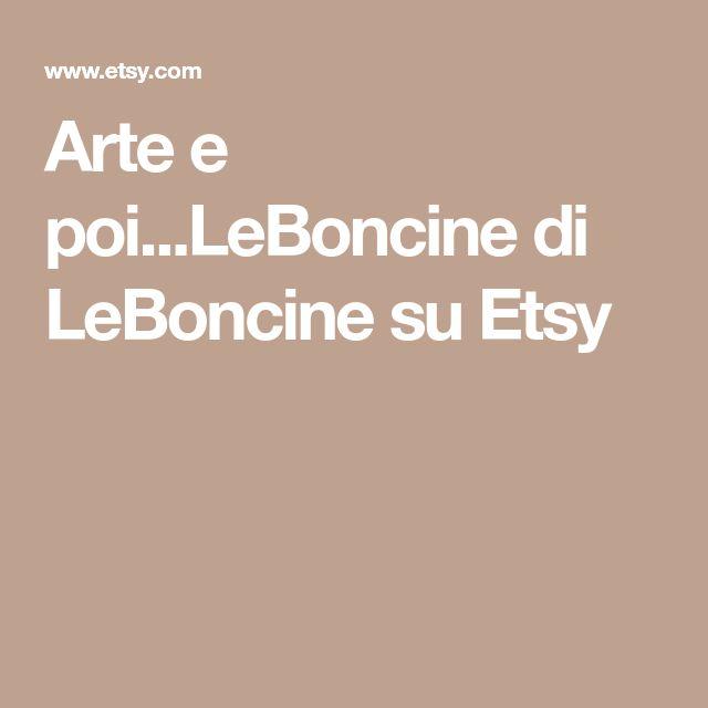 Arte e poi...LeBoncine di LeBoncine su Etsy