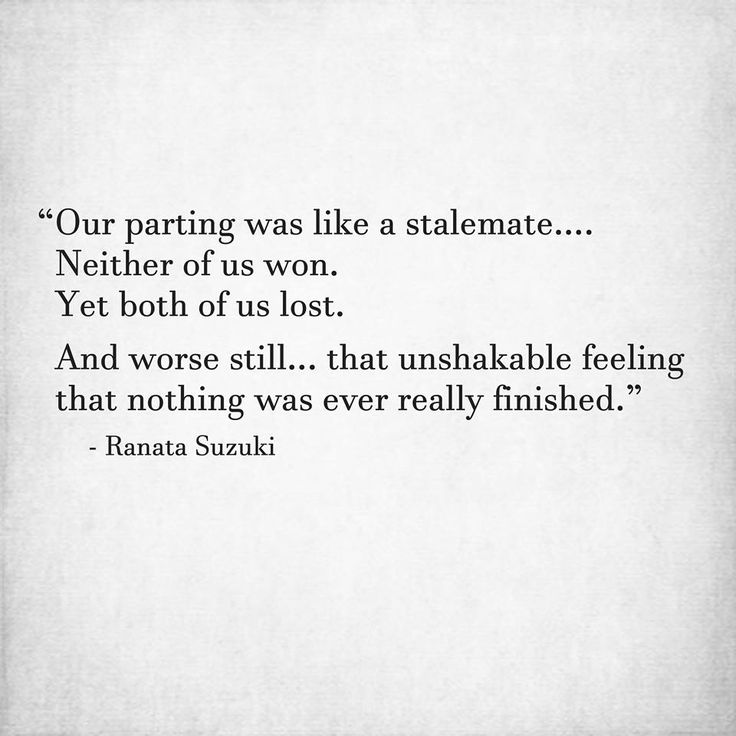 """Our parting was like a stalemate.... Neither of us won. Yet both of us lost. And worse still, that unshakable feeling that nothing was ever really finished."" - Ranata Suzuki * missing you, lost, love, relationship, beautiful, words, quotes, story, quote, sad, breakup, broken heart, heartbroken, loss, loneliness, unrequited, grief, depression, depressed, tu me manques, you are missing from me, poetry, prose, poem, writing, writer, word porn * pinterest.com/ranatasuzuki"