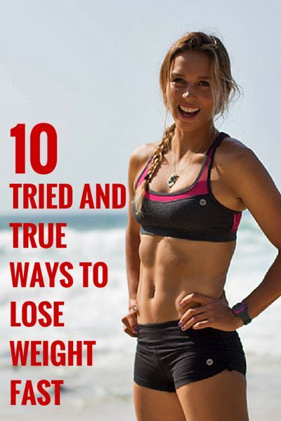 10 Tried and True Ways To Lose Weight Fast