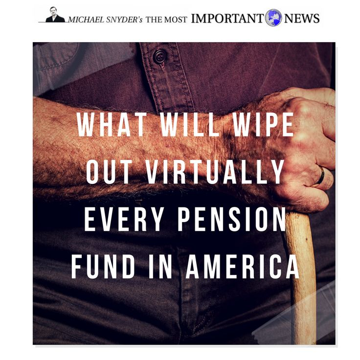 "http://themostimportantnews.com/archives/the-ticking-time-bomb-that-will-wipe-out-virtually-every-pension-fund-in-america  Are millions of Americans about to see the big, juicy pensions that they were counting on to fund their golden years go up in flames in the biggest financial disaster in U.S. history? When Bloomberg published an editorial entitled ""Pension Crisis Too Big for Markets to Ignore"", it simply confirmed what a lot of people already knew to be true. Pension funds all ov.."