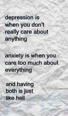 Anxiety and depression- The depression seems to cause me not to care sometimes, but that is not a definition of depression.