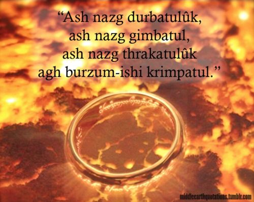 """""""One Ring to rule them all, One Ring to find them, One Ring to bring them all and in the Darkness bind them."""""""