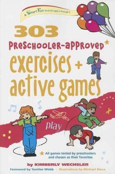 303 Preschooler-Approved Exercises and Active Games is written specifically for children ages 2-5 years old. In the Building Blocks of Fitness section, each fitness and sport skill is taught in differ
