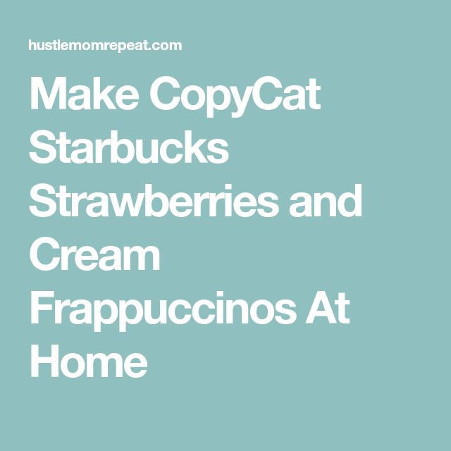 Make CopyCat Starbucks Strawberries and Cream Frappuccinos At Home