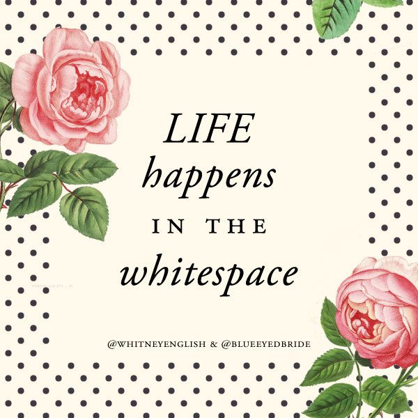 life happens in the white space: a great post on living with less from @Whitney English || blueeyedbride.com