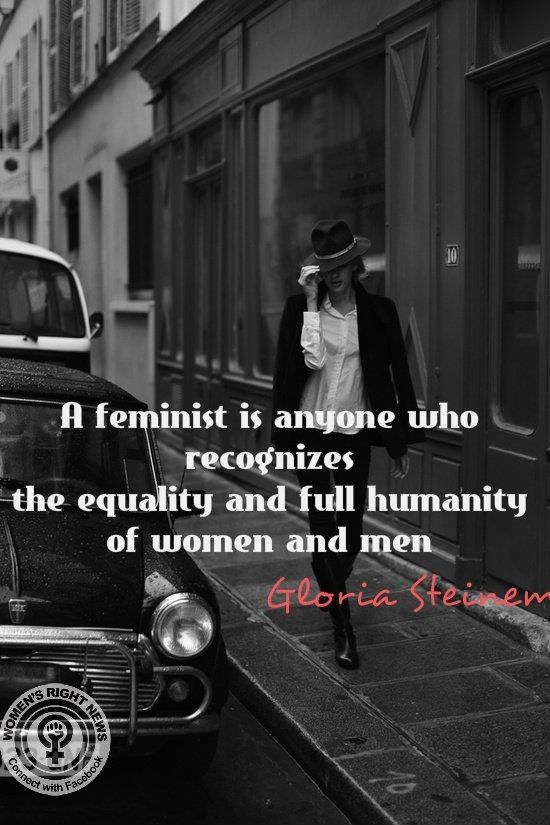 Feminist = the equality and full humanity of women and men. that's it. don't buy the gop hype that it is something more radical than that.