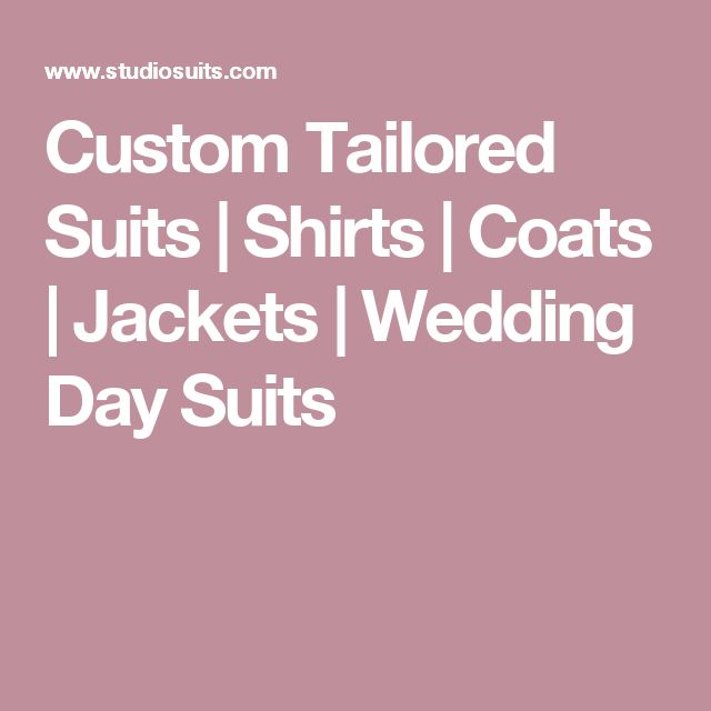 Custom Tailored Suits | Shirts | Coats | Jackets | Wedding Day Suits