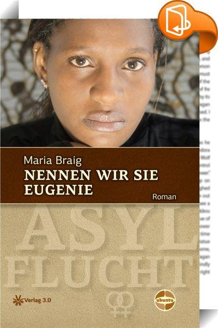 Nennen wir sie Eugenie    :  Dieser Roman beruht auf einer wahren Geschichte: Eine junge Frau aus dem Senegal flieht aus ihrer Heimat, weil ihre Liebe zu einer anderen Frau nicht geduldet wird und sie mit einem Mann zwangsverheiratet werden soll. Sie flieht nach Deutschland, wo sie Schutz und Hilfe erhofft und um Asyl bittet. Sie gerät in die Mühlen des Asylverfahrens: Anhörung, Unterbringung in einer heruntergekommenen Sammelunterkunft, Residenzpflicht, schlechte Lebensbedingungen auf...