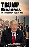 Free Kindle Book -   Trump Business: The Business Empire of Donald Trump Check more at http://www.free-kindle-books-4u.com/biographies-memoirsfree-trump-business-the-business-empire-of-donald-trump/