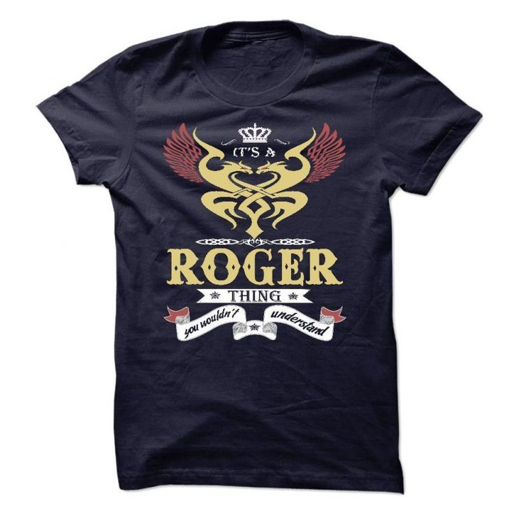 Its A Roger Thing You Wouldnt Understand  #8211; T Shirt, Hoodie, Hoodies, Year,name, Birthday #buy #roger #federer #t #shirt #india #roger #ballen #t #shirt #roger #federer #polo #t #shirt #roger #milla #t #shirt