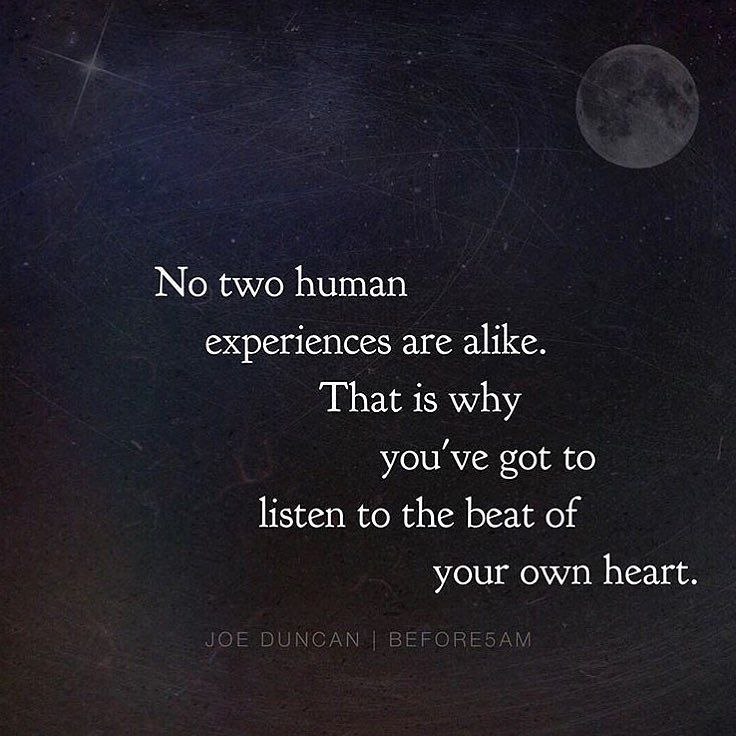 You've got to stop listening to everyone else and looking for approval from others this is your life and no one else knows what you are truly capable of and what you were born to do.  No two human experiences are the same and that's exactly why you've got to trust your own intuition and listen to the beat of your own heart.  You can keep listening to others or you can shut all the noise out and start listening to your own heart and start moving towards what will make you happy and give you…