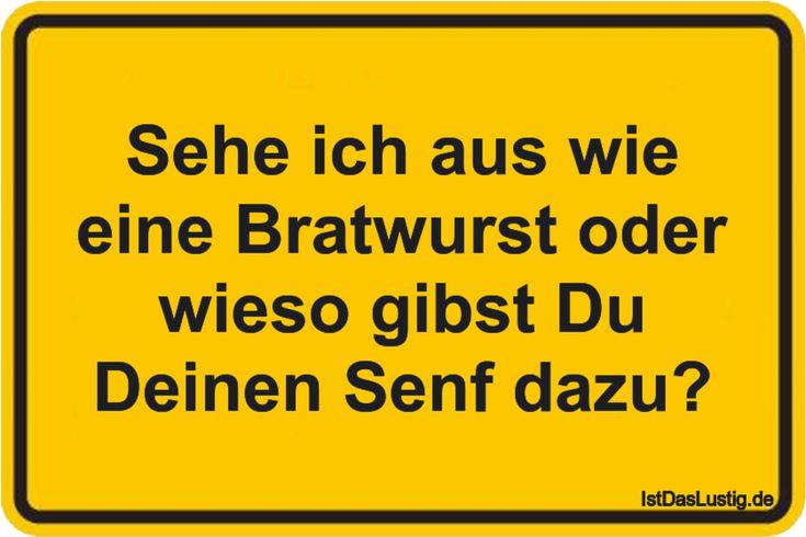 Sehe ich aus wie eine Bratwurst oder wieso gibst Du Deinen Senf dazu? ... gefunden auf https://www.istdaslustig.de/spruch/4488 #lustig #sprüche #fun #spass