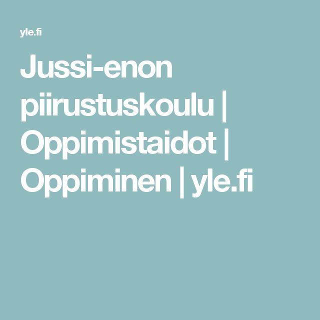 Jussi-enon piirustuskoulu | Oppimistaidot | Oppiminen | yle.fi