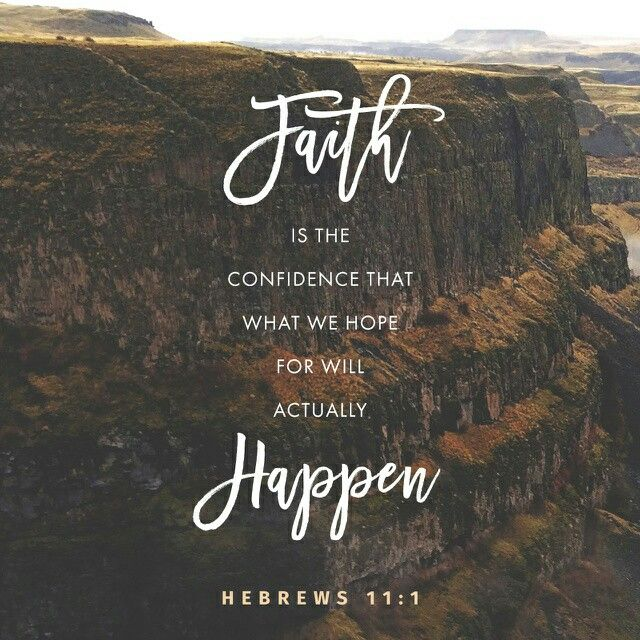 Now faith is the substance of things hoped for, the evidence of things not seen. Hebrews 11:1 KJV