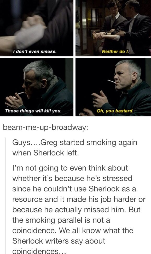 For no doubt various reasons, Lestrade went back to smoking without Sherlock to stop him or make a snide remark. That's why it's so fitting that Sherlock would appear when he lights a cigarette, a sort of ironic joke