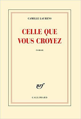 Amazon.fr - Celle que vous croyez - Camille Laurens - Livres
