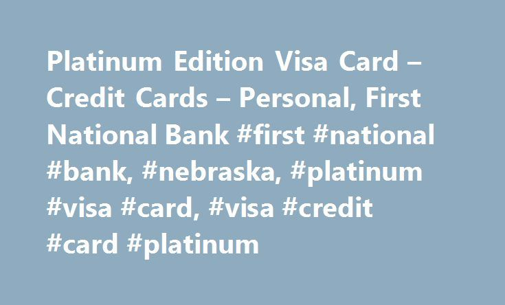Platinum Edition Visa Card – Credit Cards – Personal, First National Bank #first #national #bank, #nebraska, #platinum #visa #card, #visa #credit #card #platinum http://gambia.remmont.com/platinum-edition-visa-card-credit-cards-personal-first-national-bank-first-national-bank-nebraska-platinum-visa-card-visa-credit-card-platinum/  # Platinum Edition Visa Card We are currently not accepting applications at this time. Thank you for visiting our website. JavaScript is disabled. JavaScript must…