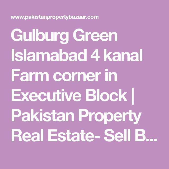 Gulburg Green Islamabad 4 kanal Farm corner in Executive Block | Pakistan Property Real Estate- Sell Buy and Rent Homes Houses Land Zameen Plots - Pakistan Property Bazaar