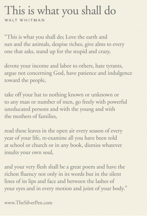 "Walt Whitman  ""...and your very flesh shall be a great poem..."" I knew I loved him for a reason."