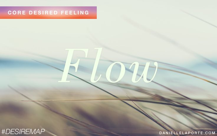 Flow - One of my Core Desired Feelings. How do you want to feel? #DesireMap