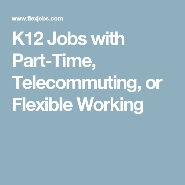 K12 Jobs with Part-Time, Telecommuting, or Flexible Working
