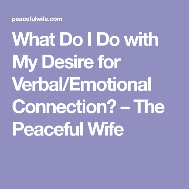 What Do I Do with My Desire for Verbal/Emotional Connection? – The Peaceful Wife