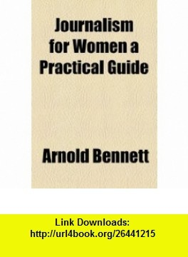 Journalism for Women a Practical Guide (9781153633376) Arnold Bennett , ISBN-10: 115363337X  , ISBN-13: 978-1153633376 ,  , tutorials , pdf , ebook , torrent , downloads , rapidshare , filesonic , hotfile , megaupload , fileserve