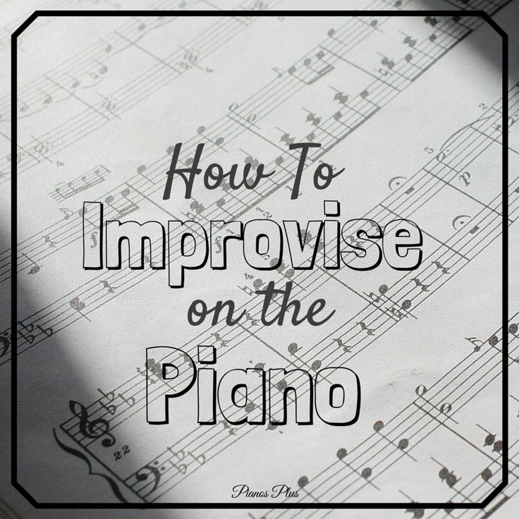 Tips for learning to improvise on the piano